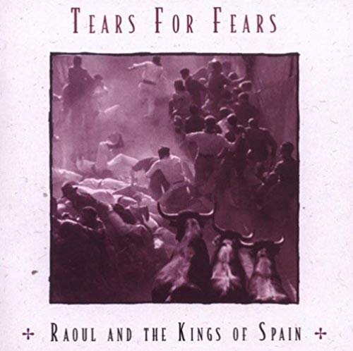 Tears For Fears – Raoul and the Kings of Spain – BAYNH